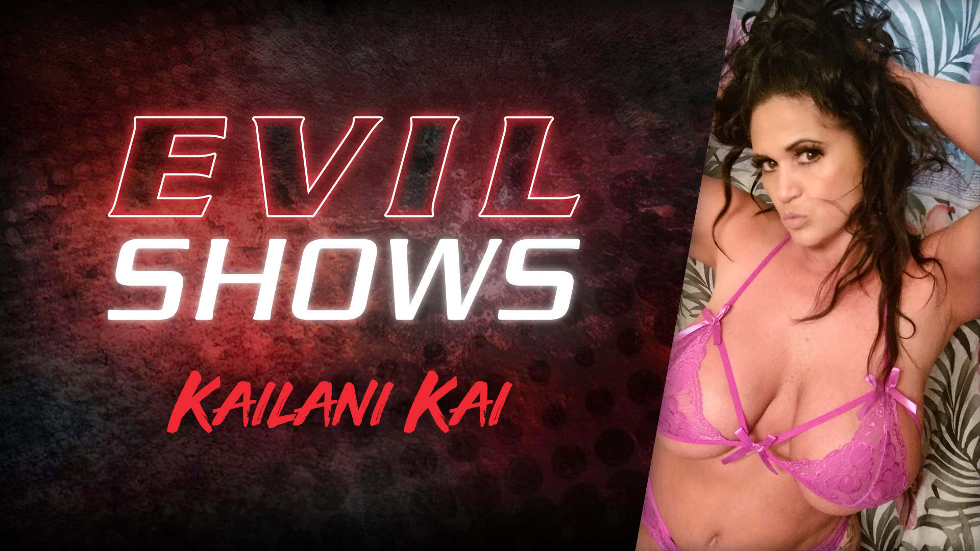 Evil Shows - Kailani Kai